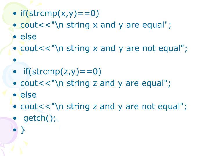 if(strcmp(x,y)==0)