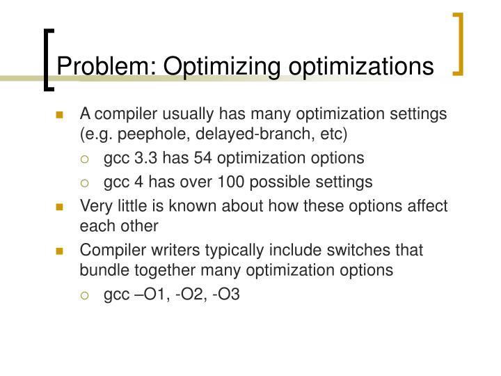 Problem: Optimizing optimizations