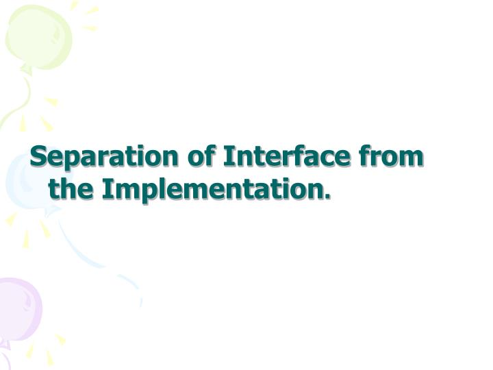Separation of Interface from the Implementation