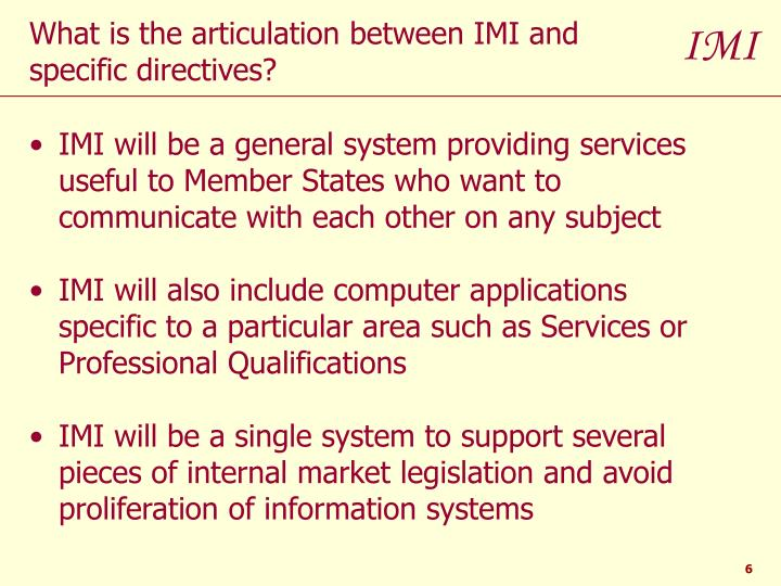 IMI will be a general system providing services useful to Member States who want to communicate with each other on any subject