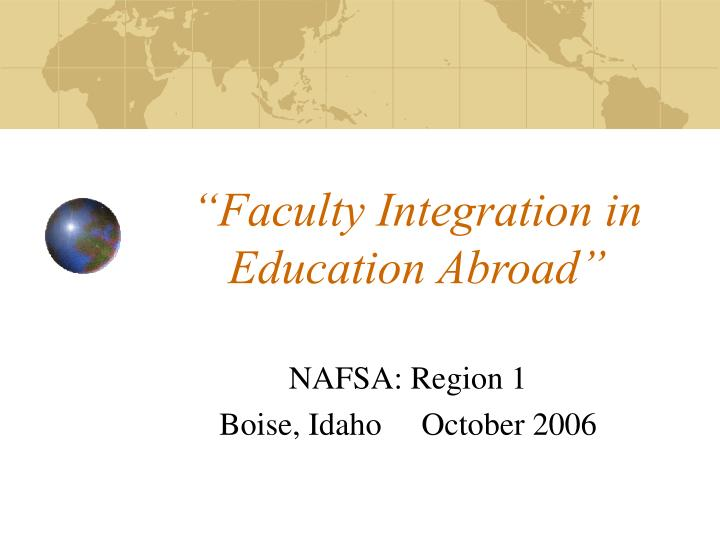 """""""Faculty Integration in Education Abroad"""""""