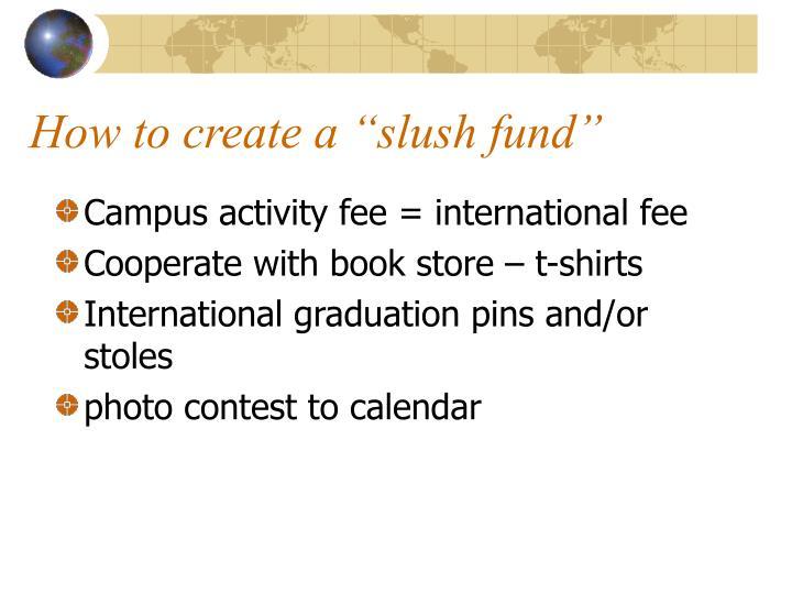 """How to create a """"slush fund"""""""
