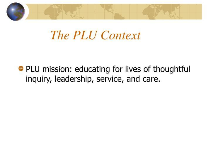 The PLU Context