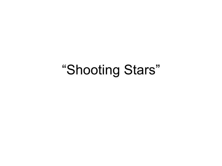 """""""Shooting Stars"""""""