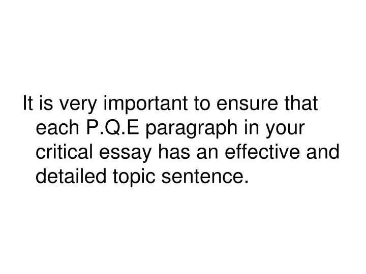 It is very important to ensure that each P.Q.E paragraph in your critical essay has an effective and detailed topic sentence.
