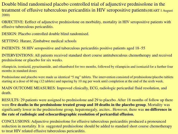 Double blind randomised placebo controlled trial of adjunctive prednisolone in the treatment of effusive tuberculous pericarditis in HIV seropositive patients