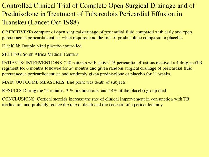 Controlled Clinical Trial of Complete Open Surgical Drainage and of Prednisolone in Treatment of Tuberculois Pericardial Effusion in Transkei (Lancet Oct 1988)