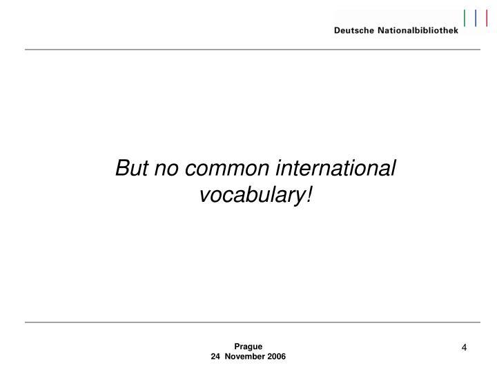But no common international vocabulary!