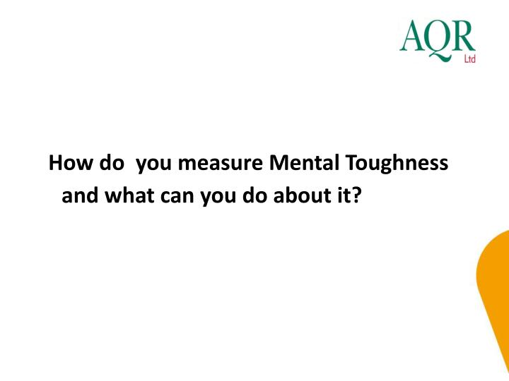 How do  you measure Mental Toughness and what can you do about it?