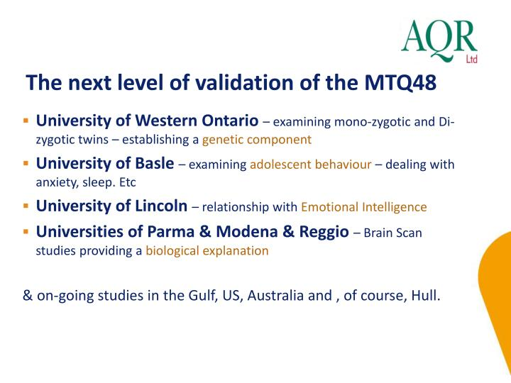 The next level of validation of the MTQ48
