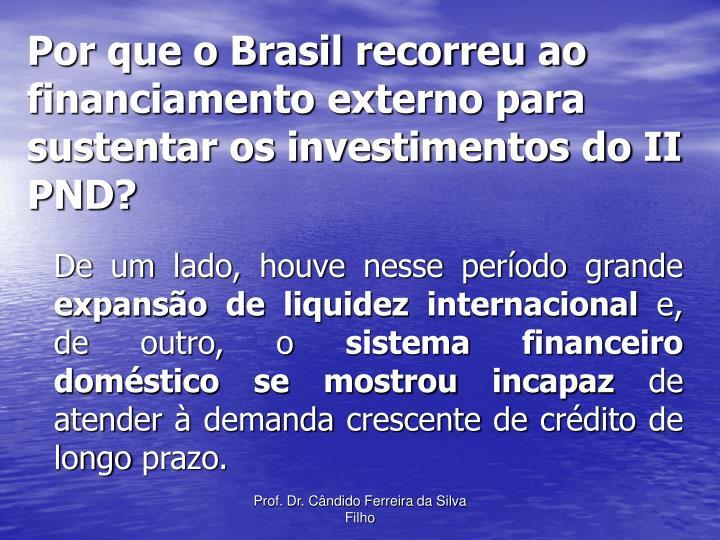 Por que o Brasil recorreu ao financiamento externo para sustentar os investimentos do II PND?