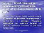 por que o brasil recorreu ao financiamento externo para sustentar os investimentos do ii pnd