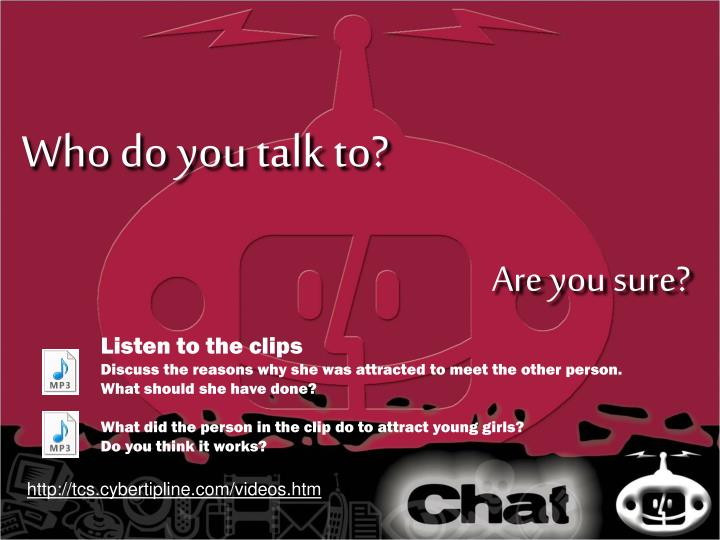 Who do you talk to?