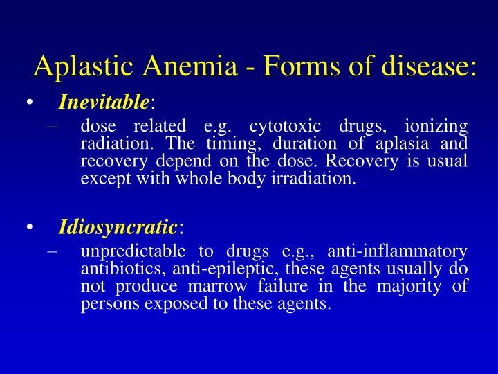 Aplastic Anemia - Forms of disease: