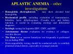 aplastic anemia other investigations