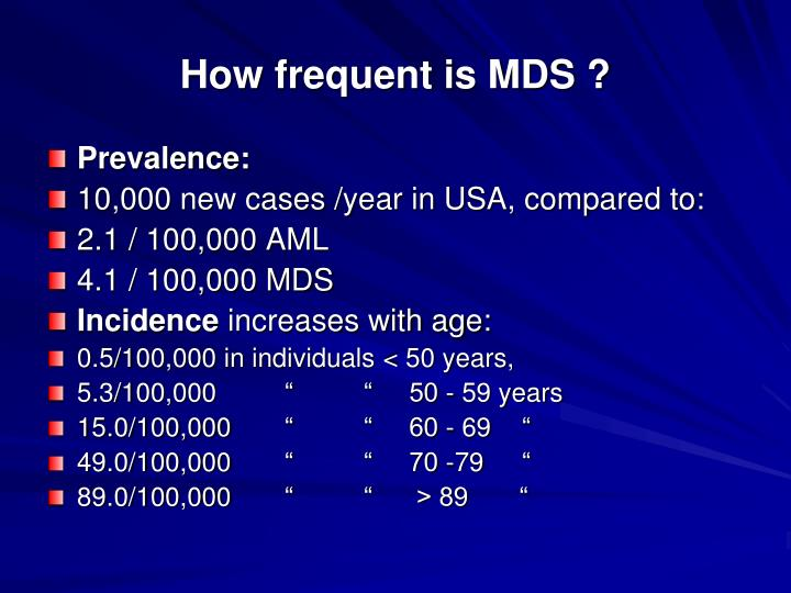 How frequent is MDS ?
