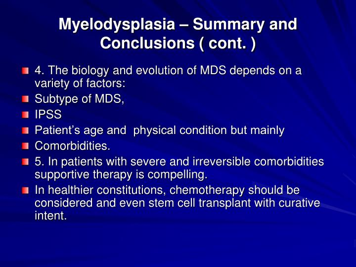 Myelodysplasia – Summary and Conclusions ( cont. )