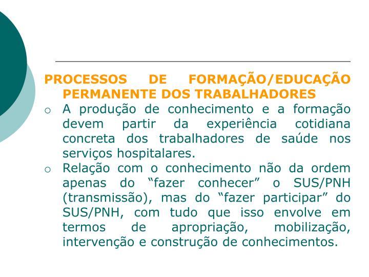 PROCESSOS DE FORMAÇÃO/EDUCAÇÃO PERMANENTE DOS TRABALHADORES