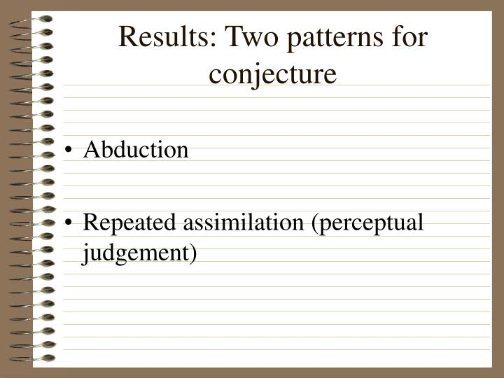 Results: Two patterns for conjecture