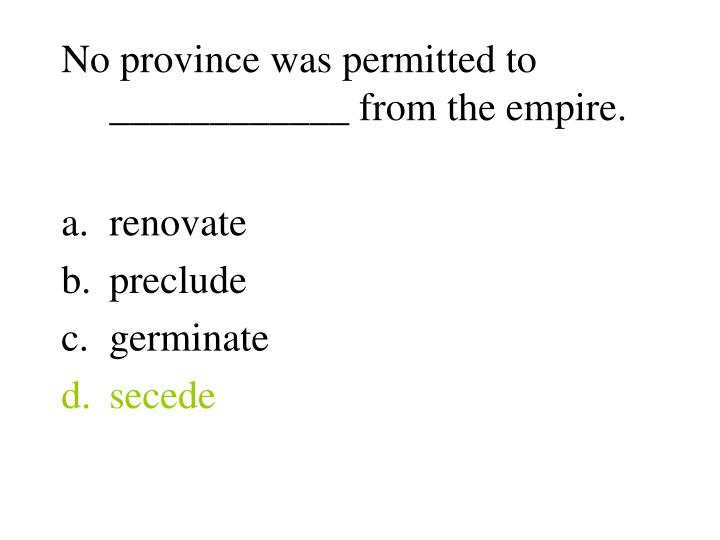 No province was permitted to ____________ from the empire.