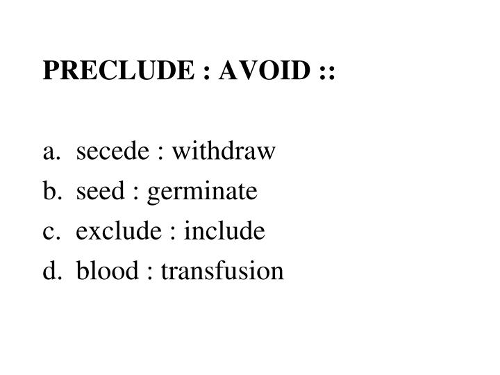 PRECLUDE : AVOID ::
