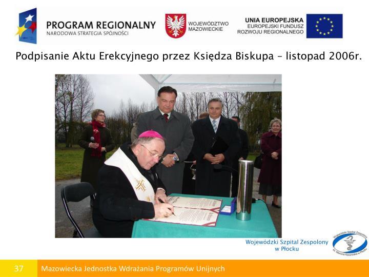 Podpisanie Aktu Erekcyjnego przez Księdza Biskupa – listopad 2006r.
