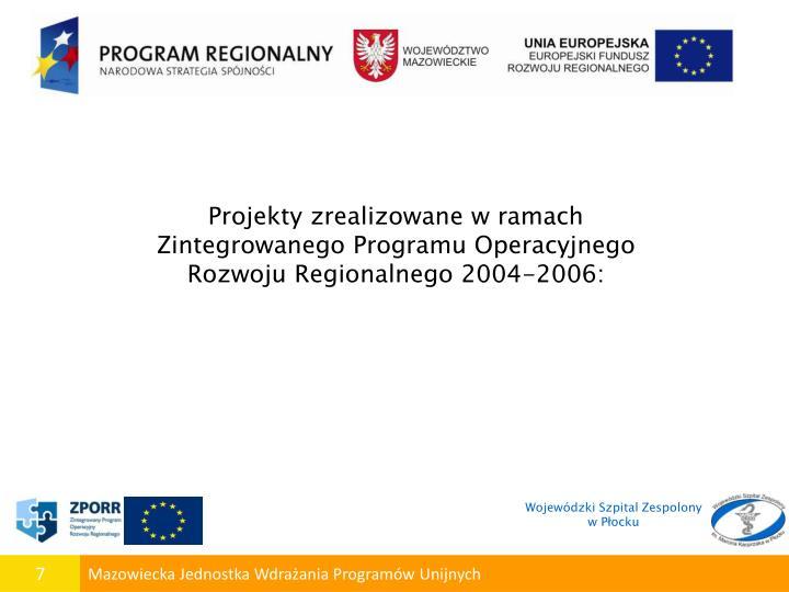 Projekty zrealizowane w ramach Zintegrowanego Programu Operacyjnego Rozwoju Regionalnego 2004-2006: