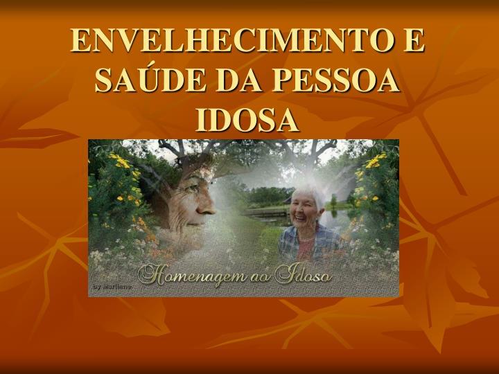 ENVELHECIMENTO E SAÚDE DA PESSOA IDOSA