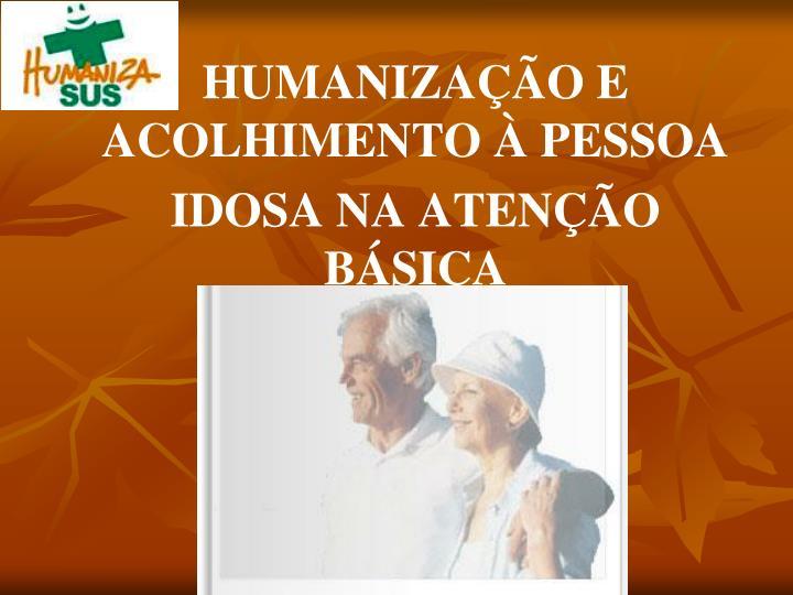 HUMANIZAÇÃO E ACOLHIMENTO À PESSOA