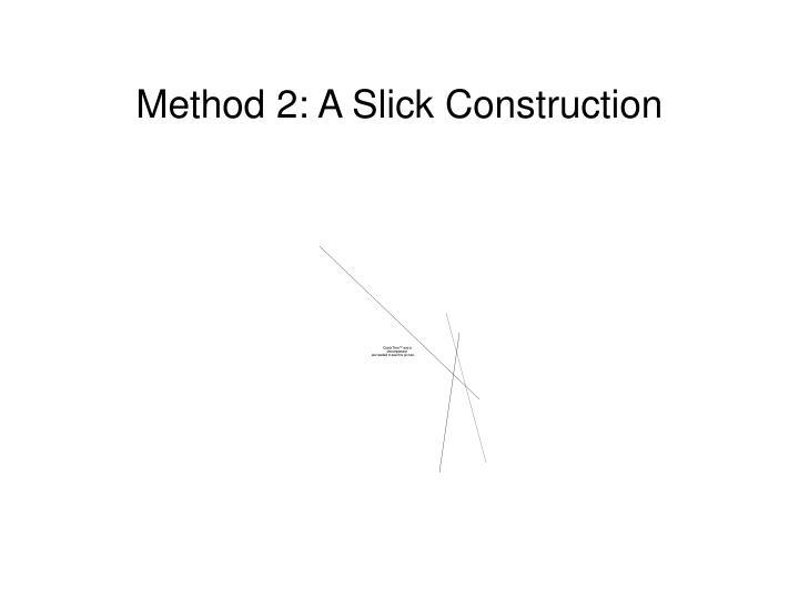 Method 2: A Slick Construction