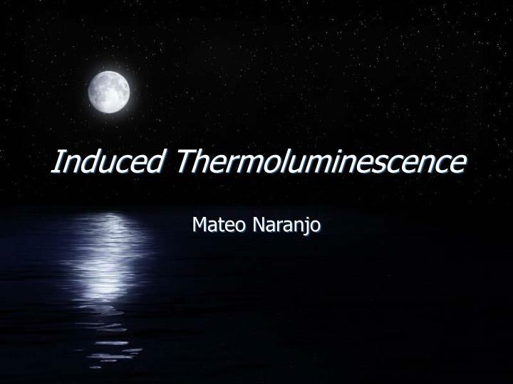 induced thermoluminescence