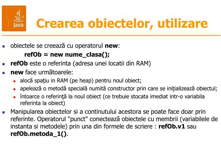 Crearea obiectelor, utilizare
