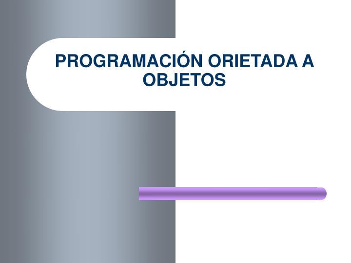 PROGRAMACIÓN ORIETADA A OBJETOS