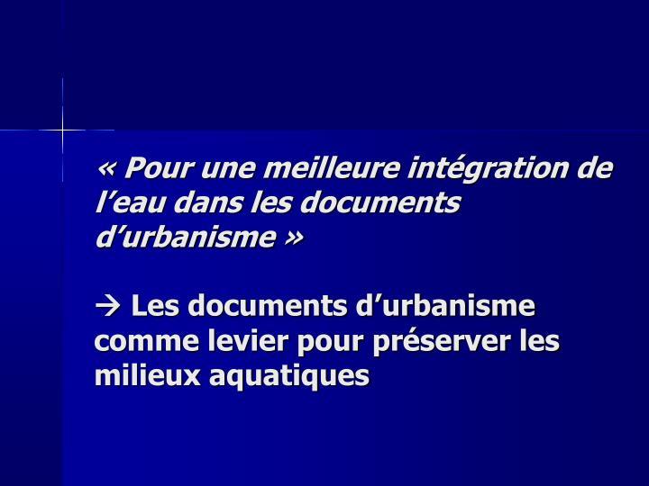 «Pour une meilleure intégration de l'eau dans les documents d'urbanisme»