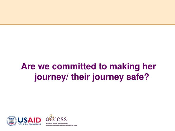 Are we committed to making her journey/ their journey safe?