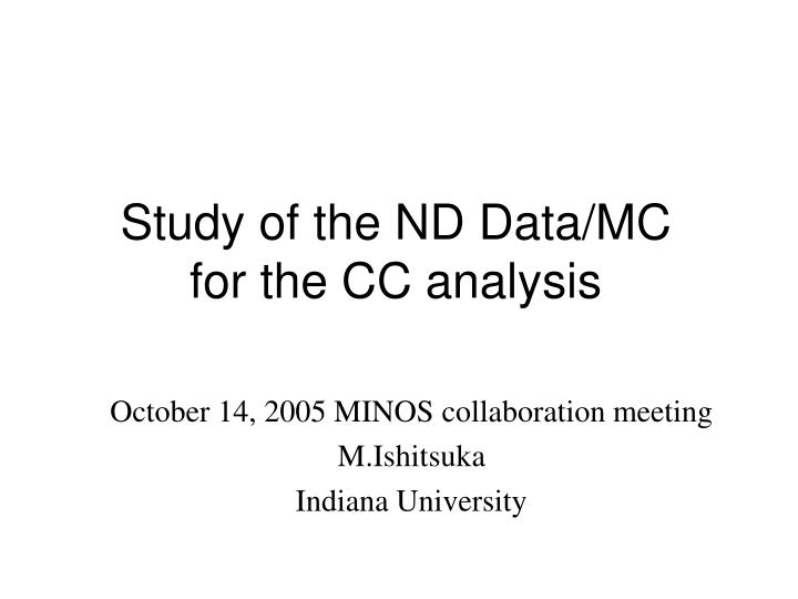 study of the nd data mc for the cc analysis