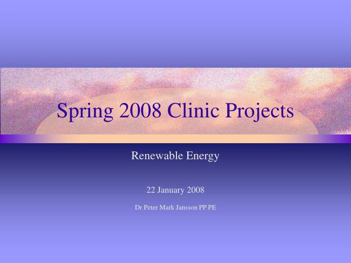 spring 2008 clinic projects