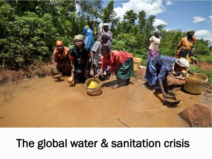 The global water & sanitation crisis
