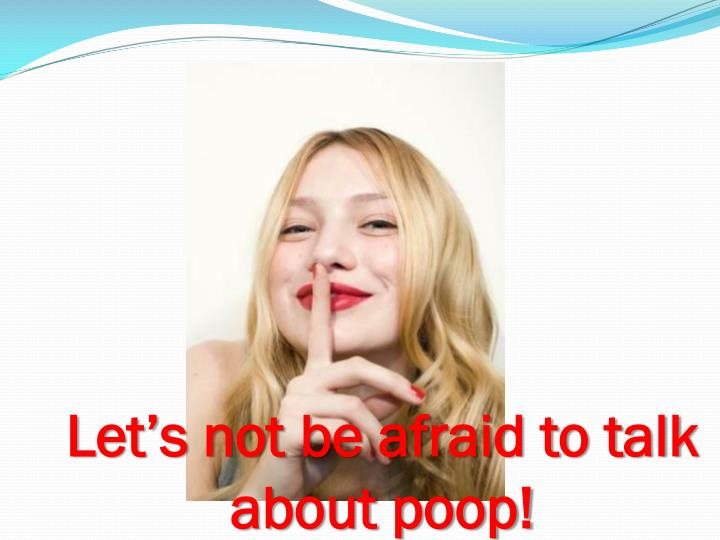 Let's not be afraid to talk about poop!