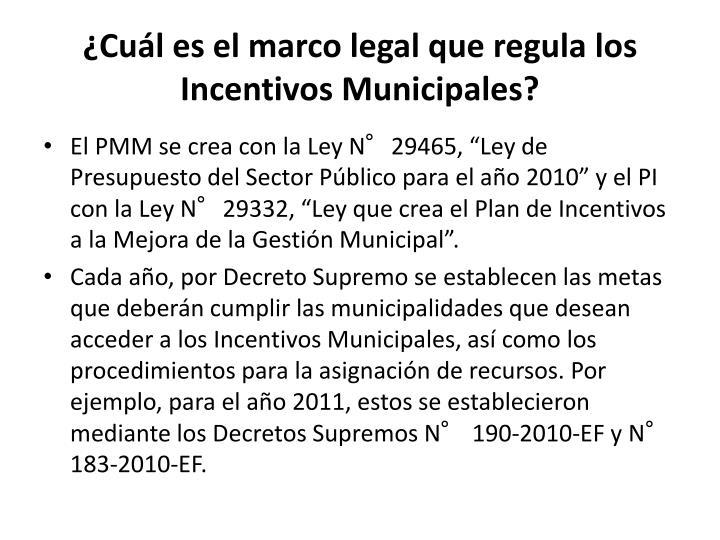 ¿Cuál es el marco legal que regula los Incentivos Municipales?