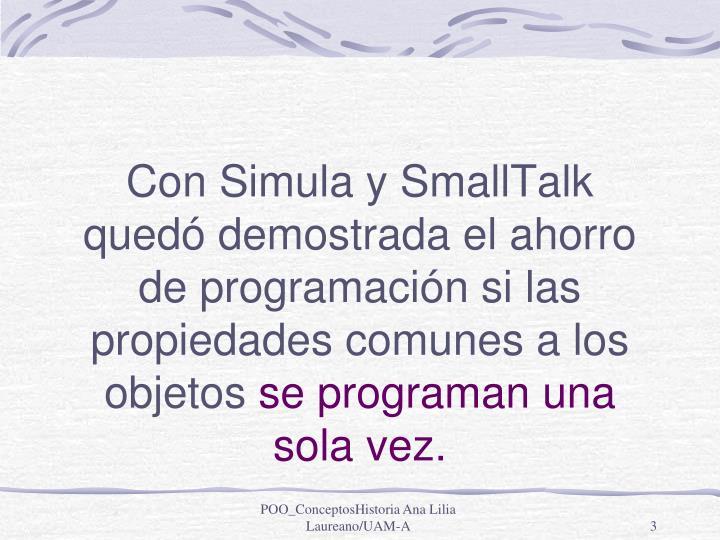 Con Simula y SmallTalk quedó demostrada el ahorro de programación si las propiedades comunes a los objetos