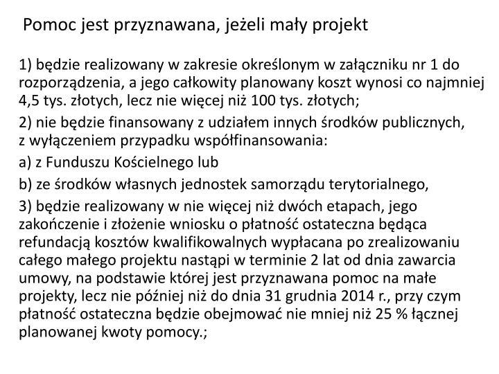 Pomoc jest przyznawana, jeżeli mały projekt