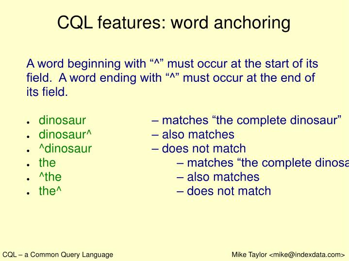 CQL features: word anchoring
