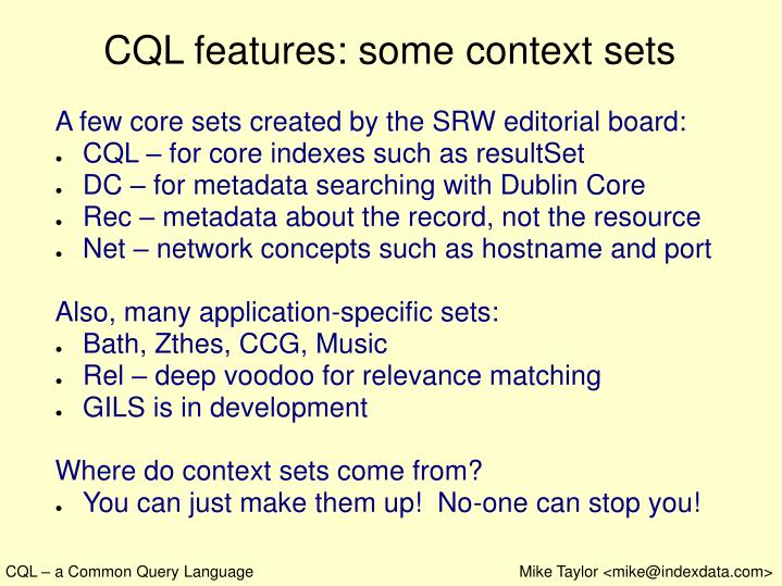 CQL features: some context sets