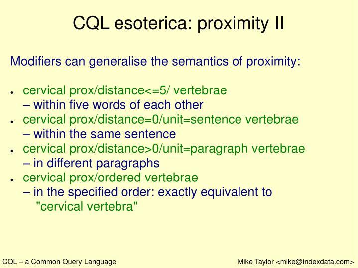 CQL esoterica: proximity II
