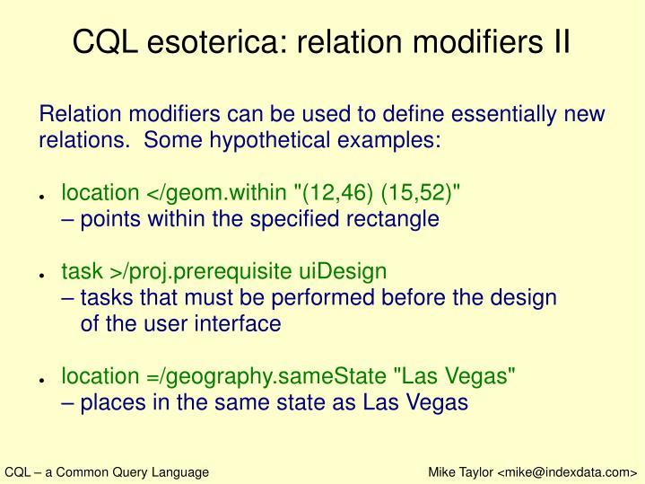 CQL esoterica: relation modifiers II