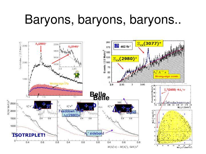 Baryons, baryons, baryons..