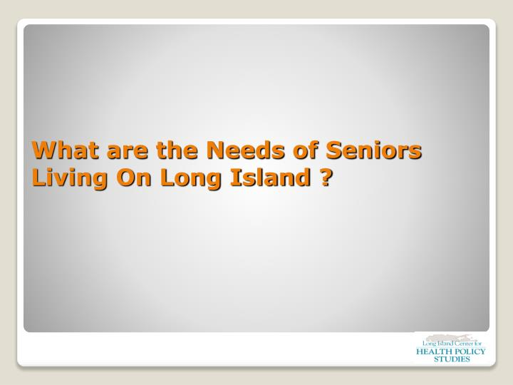 What are the Needs of Seniors Living On Long Island ?