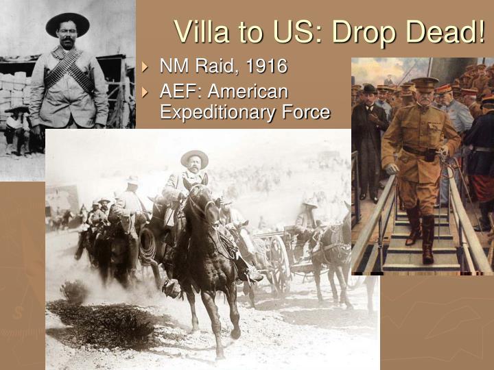 Villa to US: Drop Dead!
