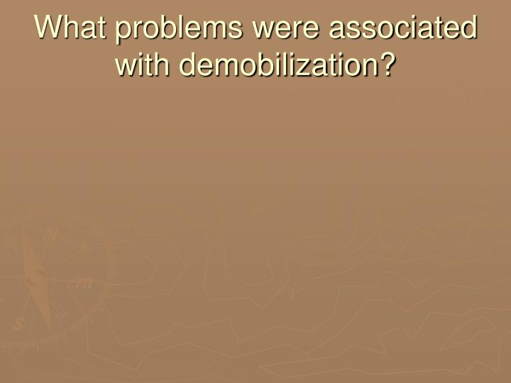 What problems were associated with demobilization?